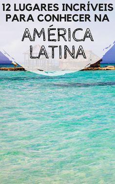 América Latina: 12 lugares incríveis para você conhecer durante uma viagem! Dicas de destinos pela América do Sul, América Central e México. O difícil será decidir qual mochilão fazer primeiro.