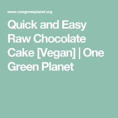 Quick and Easy Raw Chocolate Cake [Vegan]   One Green Planet