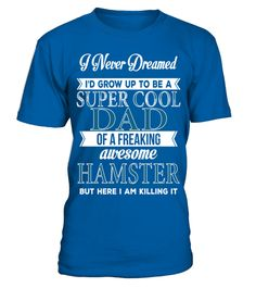 # Super Cool Dad Of A Freaking Awesome Hamster T Shirt .  HOW TO ORDER:1. Select the style and color you want: 2. Click Reserve it now3. Select size and quantity4. Enter shipping and billing information5. Done! Simple as that!TIPS: Buy 2 or more to save shipping cost!This is printable if you purchase only one piece. so dont worry, you will get yours.Guaranteed safe and secure checkout via:Paypal | VISA | MASTERCARD