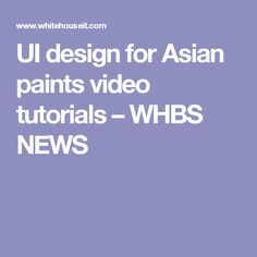 UI design for Asian paints video tutorials – WHBS NEWS