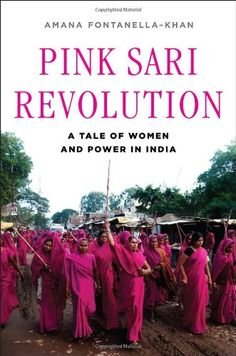 Pink Sari Revolution: A Tale of Women and Power in India by Amana Fontanella-Khan http://www.amazon.com/dp/039306297X/ref=cm_sw_r_pi_dp_o-7Jub1M34QK1