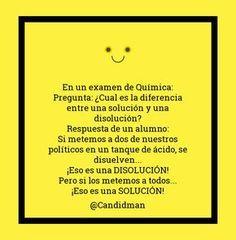 """""""En un examen de Química: Pregunta: ¿Cuál es la diferencia entre una solución y una disolución? Respuesta de un alumno: Si metemos a dos de nuestros políticos en un tanque de ácido se disuelven Eso es una DISOLUCIÓN! Pero si los metemos a todos Eso es una SOLUCIÓN! La #Quimica aplicada a los #Politicos... @candidman #Frases #Humor #Chiste #Candidman"""