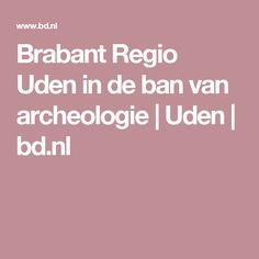 Brabant Regio Uden in de ban van archeologie Van, Vans, Vans Outfit