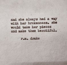 She would take her pieces and make them beautiful