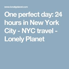 One perfect day: 24 hours in New York City - NYC travel - Lonely Planet