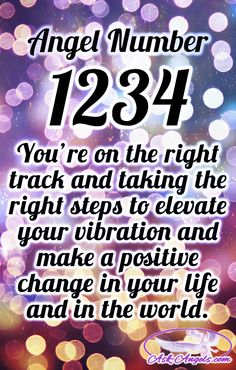 Angel Number 1234~ You're on the right track and taking the right steps to elevate your vibration, further open your heart, integrate more of your higher spiritual truth and nature and make a positive change in your life and in the world.  #askangels