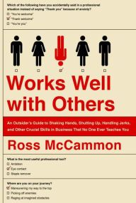 Works Well With Others. By: Ross McCammon. Call # BCD 818.602 MCC