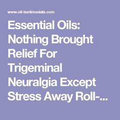 Essential Oils: Nothing Brought Relief For Trigeminal Neuralgia Except Stress Away Roll-On blend Essential Oil