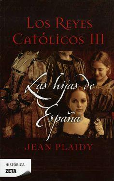 LOS REYES CATOLICOS III: LAS HIJAS DE ESPAÑA Jean Plaidy