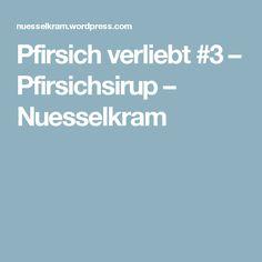 Pfirsich verliebt #3 – Pfirsichsirup – Nuesselkram