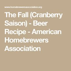 The Fall (Cranberry Saison) - Beer Recipe - American Homebrewers Association