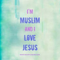 Islamic Daily: I'm Muslim and I love Jesus | Hashtag Hijab © www.hashtaghijab.com