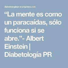 """""""La mente es como un paracaídas, sólo funciona si se abre.""""- Albert Einstein   Diabetología PR"""
