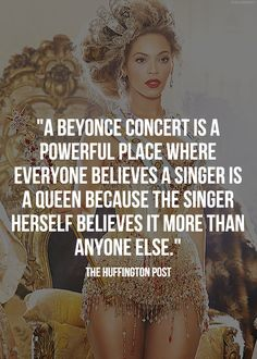 A Beyonce Concert Is A Powerful Place ...... .( So True )
