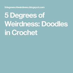 5 Degrees of Weirdness: Doodles in Crochet