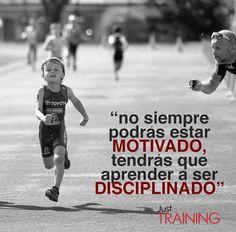 ... No siempre podrás estar motivado, tendrás que aprender a ser disciplinado.