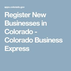 Register New Businesses in Colorado - Colorado Business Express