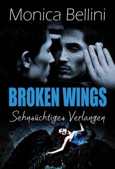 """""""Broken Wings: Sehnsüchtige Verführung"""" von Monica Bellini. (Pseudonym von Lisa Torberg) Veröffentlichung 31/07/17."""