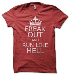 Freak Out and Run Like Hell - Funny T Shirt. $12.95, via Etsy.