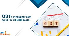 GST e-invoicing from April for all B2B deals #gst #april #b2b #b2bbusinessnews #e-invoicing #marketing Business News, Activities, Marketing