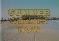 SUMMER STARTS NOW