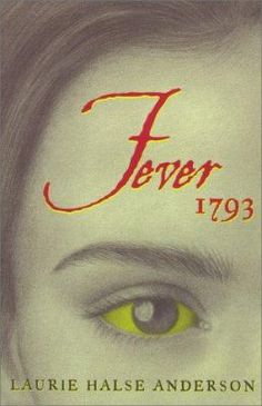Fever 1793 by Laurie Halse Anderson (Grades 6 & up). In 1793 Philadelphia, sixteen-year-old Matilda Cook, separated from her sick mother, learns about perseverance and self-reliance when she is forced to cope with the horrors of a yellow fever epidemic.