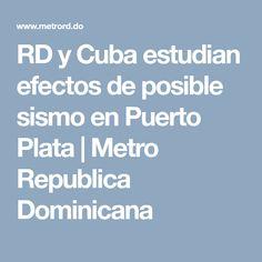 RD y Cuba estudian efectos de posible sismo en Puerto Plata                   |                      Metro Republica Dominicana Cuba, Puerto Plata, Dominican Republic, Studio