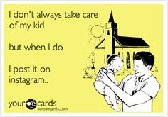 Funny Baby Ecard: I don't always take care of my kid but when I do I post it on instagram..