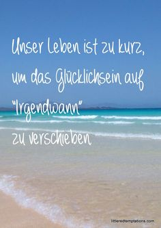 """{WOW – We love it!} Der saftigste Apfel-Gugelhupf der je meinen Ofen verlassen hat Quotes and Sayings – Our life is too short to postpone happiness to """"at some point"""". Sarcastic Quotes, Wise Quotes, Motivational Quotes, Inspirational Quotes, Cute Text, Make You Believe, Live Laugh Love, Thats The Way, True Words"""