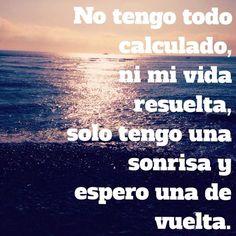 No tengo todo calculado, ni mi vida resuelta, solo tengo una sonrisa y espero una de vuelta. #frasedeldia #ortopediaguillen