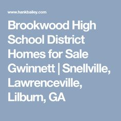 Brookwood High School District Homes for Sale Gwinnett | Snellville, Lawrenceville, Lilburn, GA