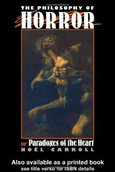 a literary analysis of the philosophy of horror or paradoxes of the heart by noel carroll The philosophy of horror: or, paradoxes of the heart noel  form in the analysis of the keaton  the philosophy of art noel carroll - 1993.