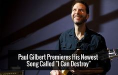 "Paul Gilbert Premieres His Newest Song Called ""I Can Destroy"" Former Mr. Big axeman Paul Gilbert released his newest song, and we love it. More news at IGPA.org! #musicnews #guitarist #guitarplayer #paulgilbert"