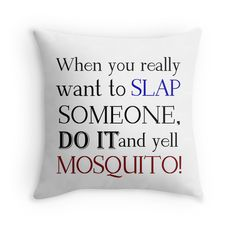 """""""WHEN YOU REALLY WANT TO SLAP SOMEONE, DO IT AND YELL MOSQUITO"""" Throw Pillows by Divertions 