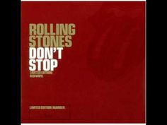 The Rolling Stones - Don't Stop  (never ;-) http://youtu.be/9ZtFn908YrE