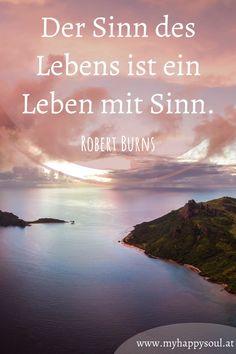 Der Sinn des Lebens ist ein Leben mit Sinn. Robert Burns. schöne Sprüche und Zitate zum Thema Sinn des Lebens. #Leben #Freude #Glück #Spruch #Zitat Burns, Beach, Water, Outdoor, Self Discovery, Finding Yourself, Positive Sayings, Gripe Water, Outdoors
