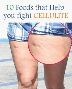 10 Foods that Help you fight Cellulite