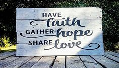 Have Faith, Gather Hope, Share Love wooden pallet sign, custom sign, old farmhouse style, farmhouse sign, rustic sign, vintage sign, shabby chic sign