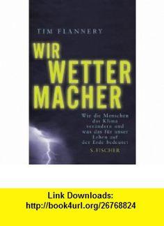 Wir Wettermacher (9783100211095) Tim Flannery , ISBN-10: 310021109X  , ISBN-13: 978-3100211095 ,  , tutorials , pdf , ebook , torrent , downloads , rapidshare , filesonic , hotfile , megaupload , fileserve