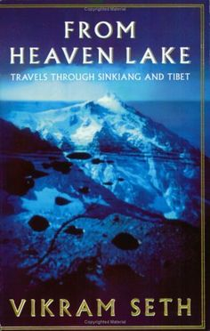 From Heaven Lake: Travels through Sinkiang and Tibet by Vikram Seth