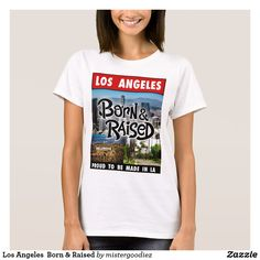 Shop Los Angeles Born & Raised T-Shirt created by mistergoodiez. Los Angeles Shopping, Today Is My Birthday, Cute Office, Retro Art, Retro Outfits, Shirt Style, Your Style, Shirt Designs, Graphic Tees