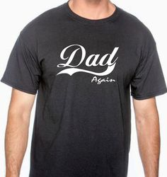 Dad Again 100 cotton tshirt gift for dad New baby by BRDtshirtzone