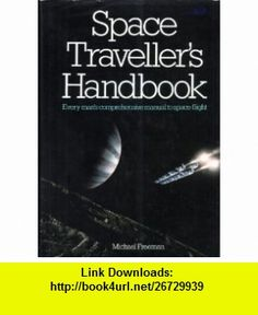 Space Travellers Handbook  Every Mans Comprehensive Manual to Space Flight (9780671961473) Michael Freeman , ISBN-10: 0671961470  , ISBN-13: 978-0671961473 ,  , tutorials , pdf , ebook , torrent , downloads , rapidshare , filesonic , hotfile , megaupload , fileserve
