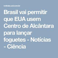 Brasil vai permitir que EUA usem Centro de Alcântara para lançar foguetes - Notícias - Ciência
