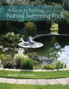 764350838 - A Guide to Building Natural Swimming Pools - http://lowpricebooks.co/2016/09/764350838-a-guide-to-building-natural-swimming-pools/