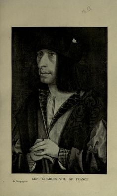 King Charles VIII (1470-1498) Son of Louis XI for France and Charlotte of Savoy. Husband to Anne, Duchess of Brittany