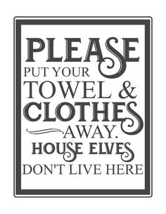 free bathroom printables- please put your towel and clothes away house elves don. free bathroom printables- please put your towel and clothes away house elves don't live here-www. Bathroom Decor Signs, Vintage Bathroom Decor, Vintage Bathrooms, Bathroom Humor, Bathroom Ideas, Small Bathrooms, Bathroom Furniture, Bathroom Quotes, Bathroom Prints