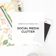 how to cut back on social media clutter