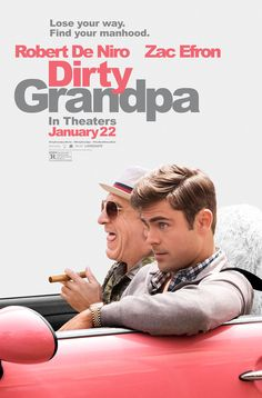 DIRTY GRANDPA - looks shockingly bad but will inevitably have a half naked Zac Efron in it