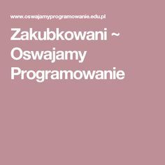 Zakubkowani ~ Oswajamy Programowanie Coding, Education, Teaching, Onderwijs, Programming, Studying